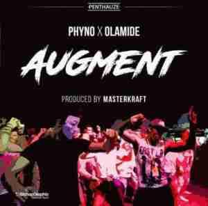 Phyno - Augment (Prod. by Masterkraft) ft. Olamide